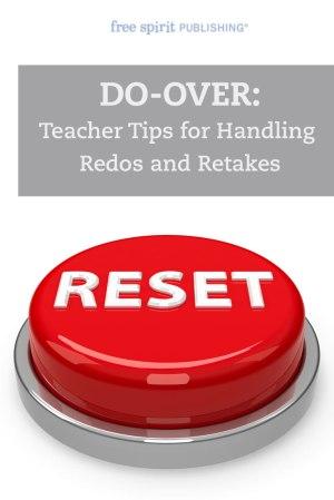 Do-Over: Teacher Tips for Handling Redos and Retakes