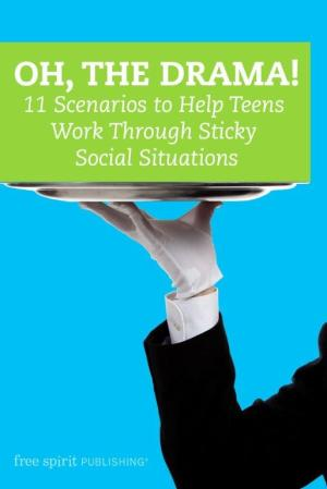 Oh, the Drama! 11 Scenarios to Help Teens Work Through Sticky Social Situations