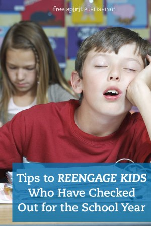 Tips to Reengage Kids Who Have Checked Out for the School Year