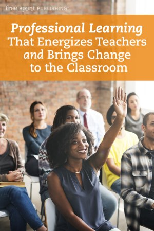 Professional Learning That Energizes Teachers and Brings Change to the Classroom