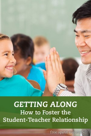 Getting Along: How to Foster the Student-Teacher Relationship