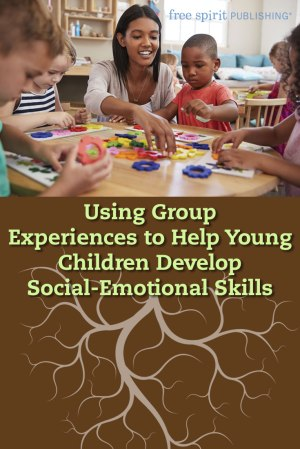 Using Group Experiences to Help Young Children Develop Social-Emotional Skills