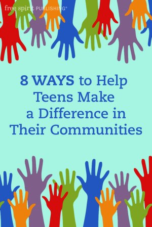 8 Ways to Help Teens Make a Difference in Their Communities