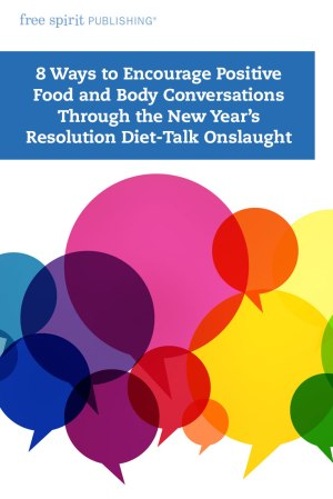 8 Ways to Encourage Positive Food and Body Conversations Through the New Year's Resolution Diet-Talk Onslaught