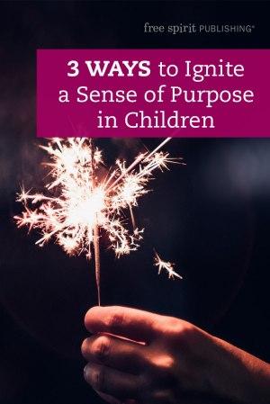 3 Ways to Ignite a Sense of Purpose in Children