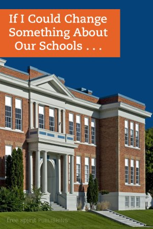 If I Could Change Something About Our Schools . . .