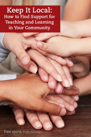 Keep It Local: How to Find Support for Teaching and Learning in Your Community