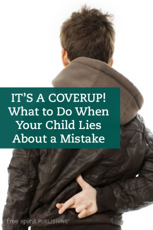 It's a Coverup! What to Do When Your Child Lies About a Mistake