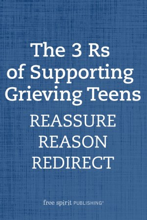 The 3 Rs of Supporting Grieving Teens