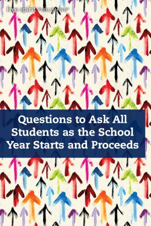 Questions to Ask All Students as the School Year Starts and Proceeds