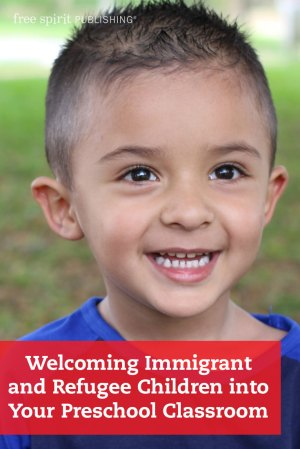 Welcoming Immigrant and Refugee Children into Your Preschool Classroom