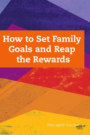 How to Set Family Goals and Reap the Rewards