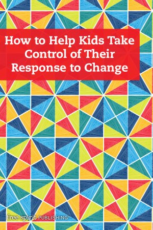 How to Help Kids Take Control of Their Response to Change