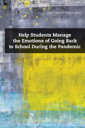 Help Students Manage the Emotions of Going Back to School During the Pandemic