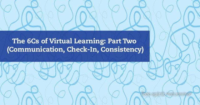 The 6Cs of Virtual Learning: Part Two (Communication, Check-In, Consistency)
