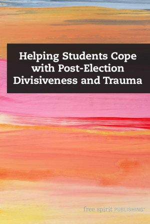 Helping Students Cope with Post-Election Divisiveness