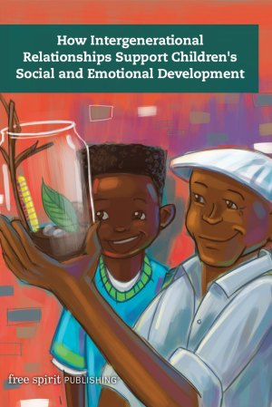 How Intergenerational Relationships Support Children's Social and Emotional Development