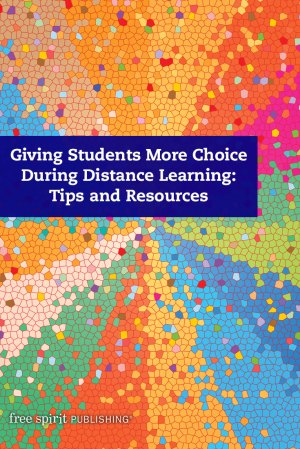 Giving Students More Choice During Distance Learning: Tips and Resources