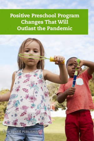 Positive Preschool Program Changes That Will Outlast the Pandemic