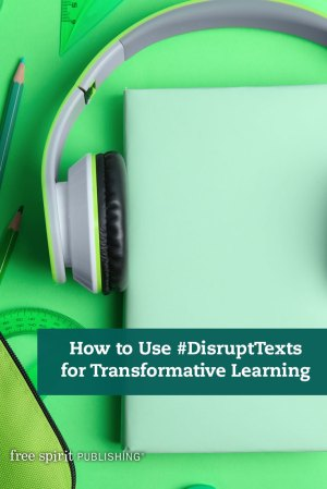 How to Use #DisruptTexts for Transformative Learning