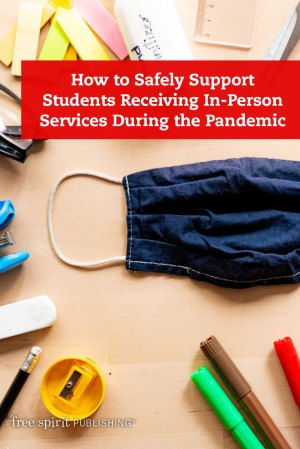 How to Safely Support Students Receiving In-Person Services During the Pandemic
