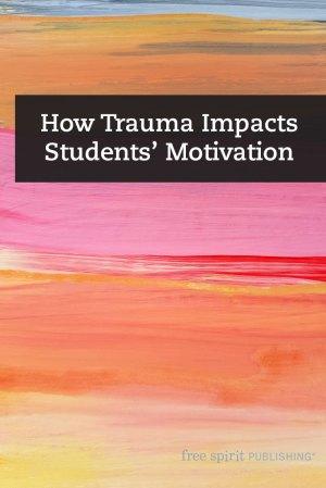 How Trauma Impacts Students' Motivation