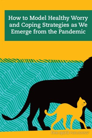 How to Model Healthy Worry and Coping Strategies as We Emerge from the Pandemic