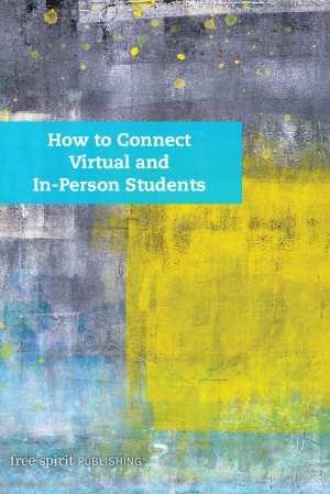 How to Connect Virtual and In-Person Students