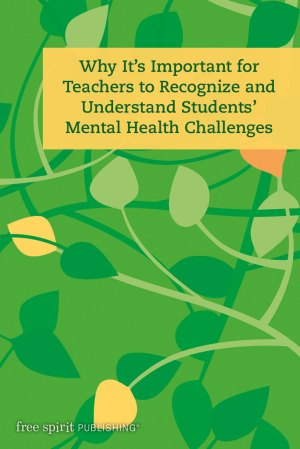 Why It's Important for Teachers to Recognize and Understand Students' Mental Health Challenges