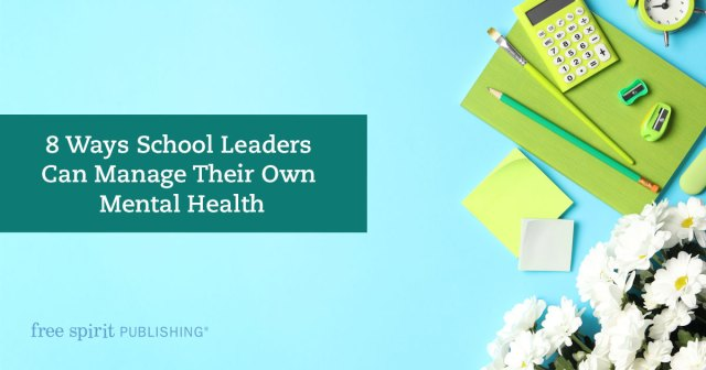 8 Ways School Leaders Can Manage Their Mental Health