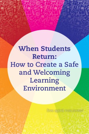 When Students Return: How to Create a Safe and Welcoming Learning Environment