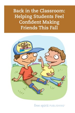 Back in the Classroom: Helping Students Feel Confident Making Friends This Fall