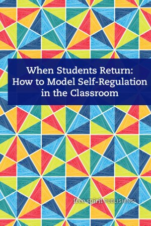 When Students Return: How to Model Self-Regulation in the Classroom