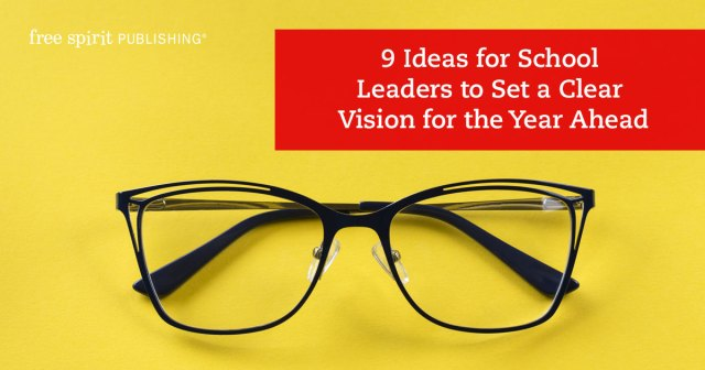 9 Ideas for School Leaders to Set a Clear Vision for the Year Ahead