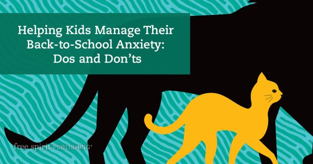 Helping Kids Manage Their Back-to-School Anxiety: Dos and Don'ts
