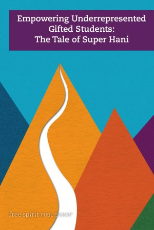 Empowering Underrepresented Gifted Students: The Tale of Super Hani