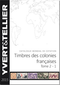 Yvert Volume II French Colonies Part 1 - 2015