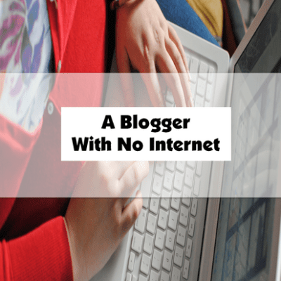 A Blogger With No Internet