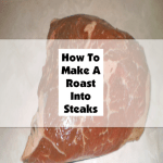 How To Make A Roast Into Steaks