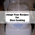 Adapt Your Recipes For Slow Cooking