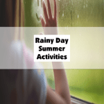 Rainy Day Summer Activities