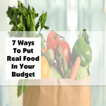 7 Ways To Put Real Food In Your Budget