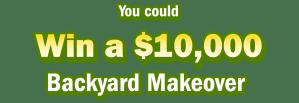 Win a $10,000.00 Backyard Makeover!
