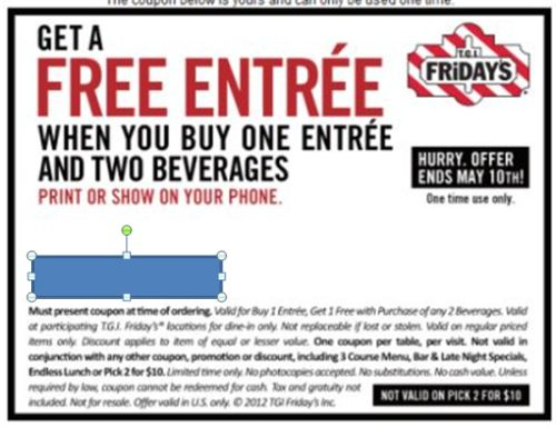 Free Printable Coupon for Free Entree When You Buy One Entree and Two Beverages at T.G.I. Friday's - Exp. May 10. 2012