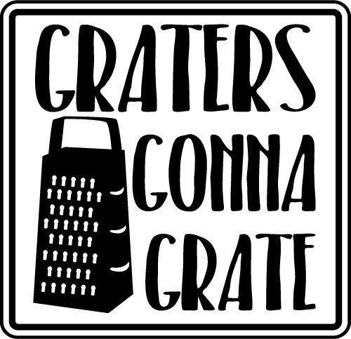 Graters Gonna Grate SVG