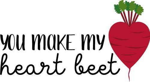 Quote You Make My Heart Beet SVG