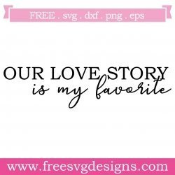 Download Free SVG Files   SVG, PNG, DXF, EPS   Our Love Story