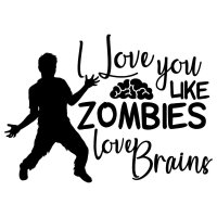 Quote I Love You Like Zombies Love Brains SVG
