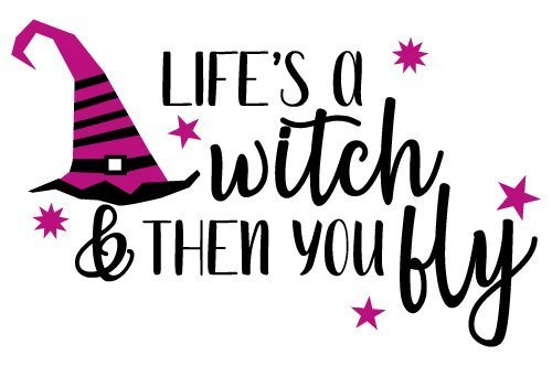 Quote Lifes A Witch And Then You Fly SVG