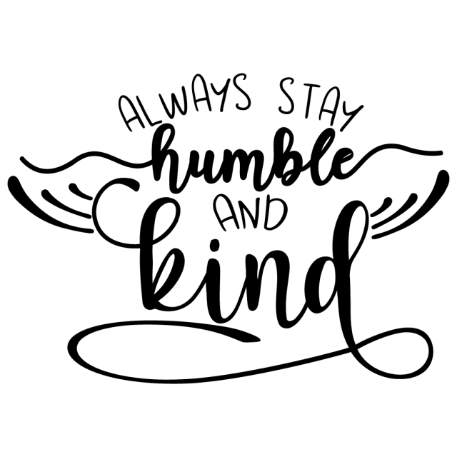 Quote Always Stay Humble And Kind SVG